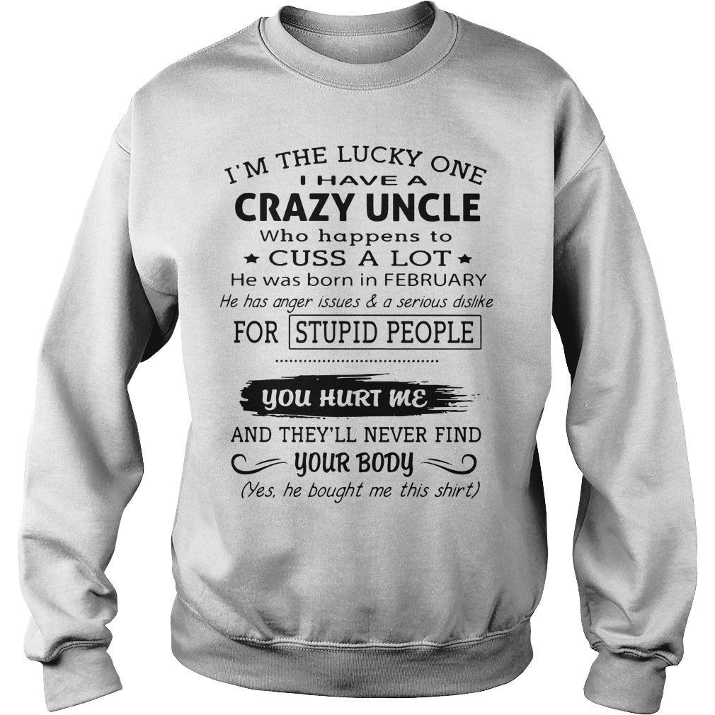 I'm The Lucky One I Have A Crazy Uncle He Was Born In February Sweater