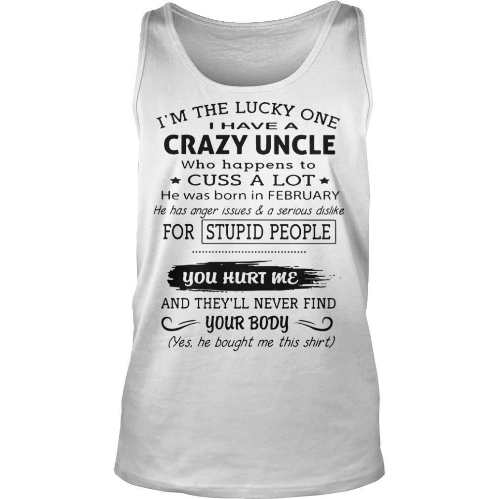 I'm The Lucky One I Have A Crazy Uncle He Was Born In February Tank Top