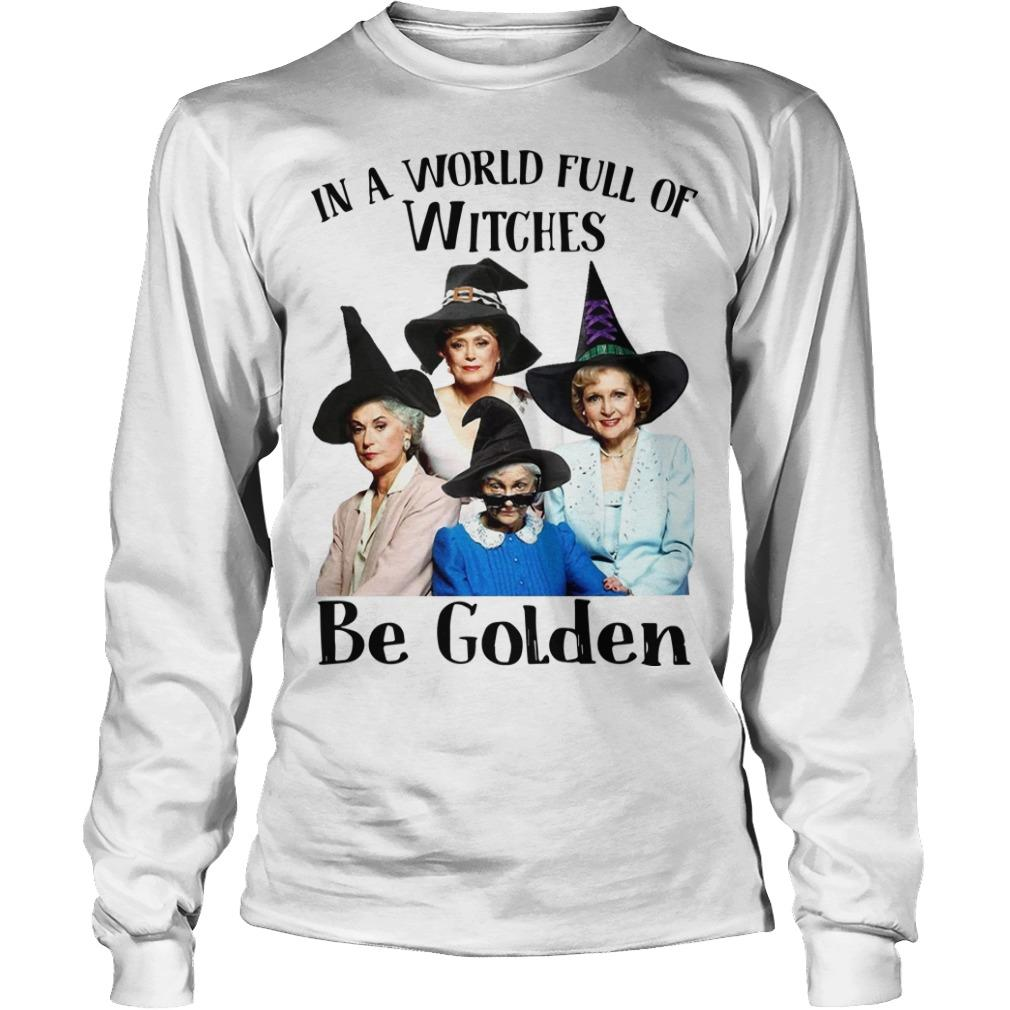 In A World Full Of Witches Be Golden Longsleeve