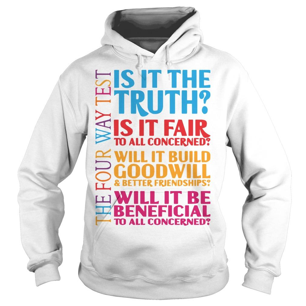 Is It The Truth Is It Fair To All Concerned Will It Build Goodwill Hoodie