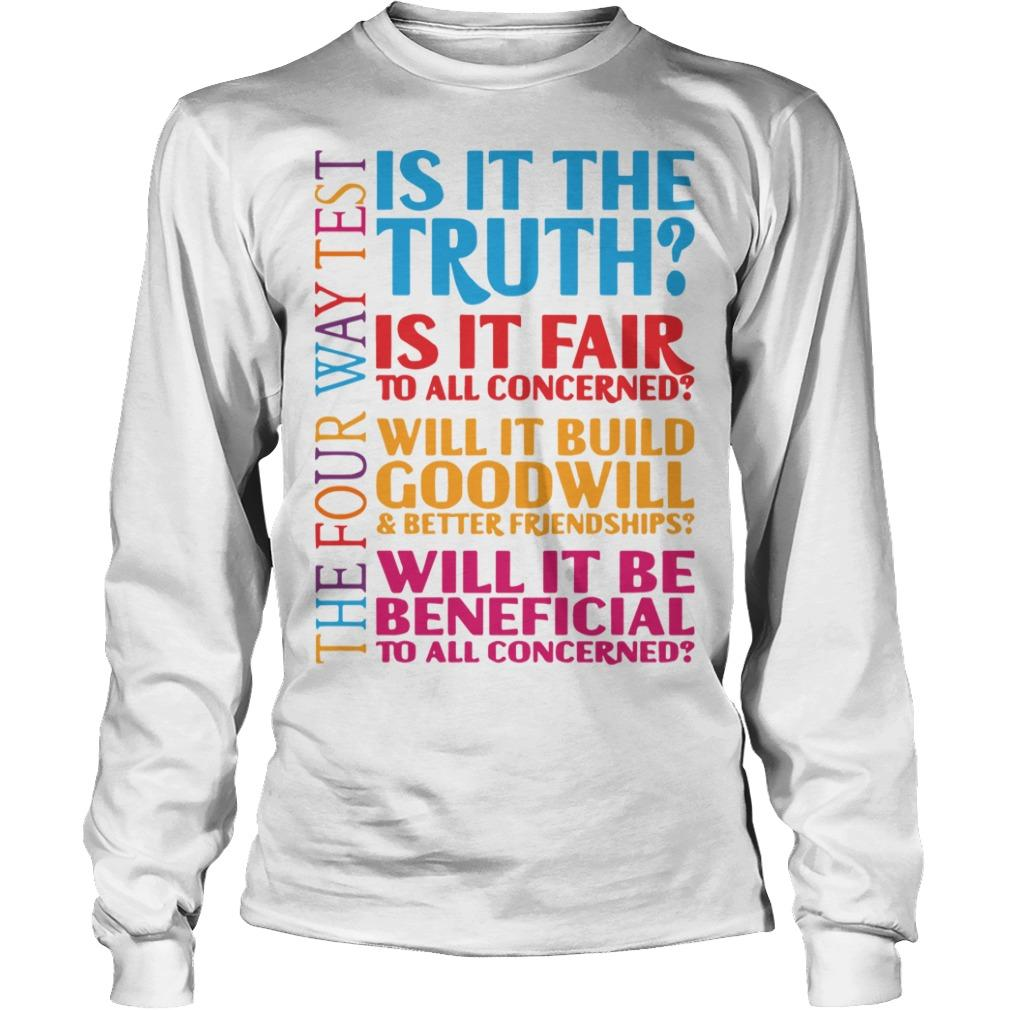 Is It The Truth Is It Fair To All Concerned Will It Build Goodwill Longsleeve