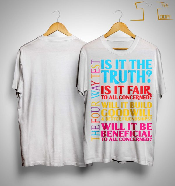 Is It The Truth Is It Fair To All Concerned Will It Build Goodwill Shirt