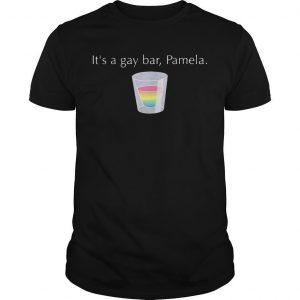 It's A Gay Bar Pamela Shirt