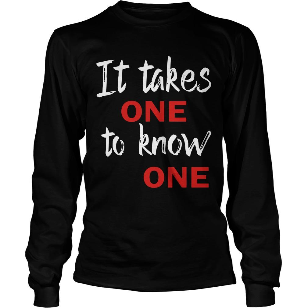 It Takes One To Know One Longsleeve