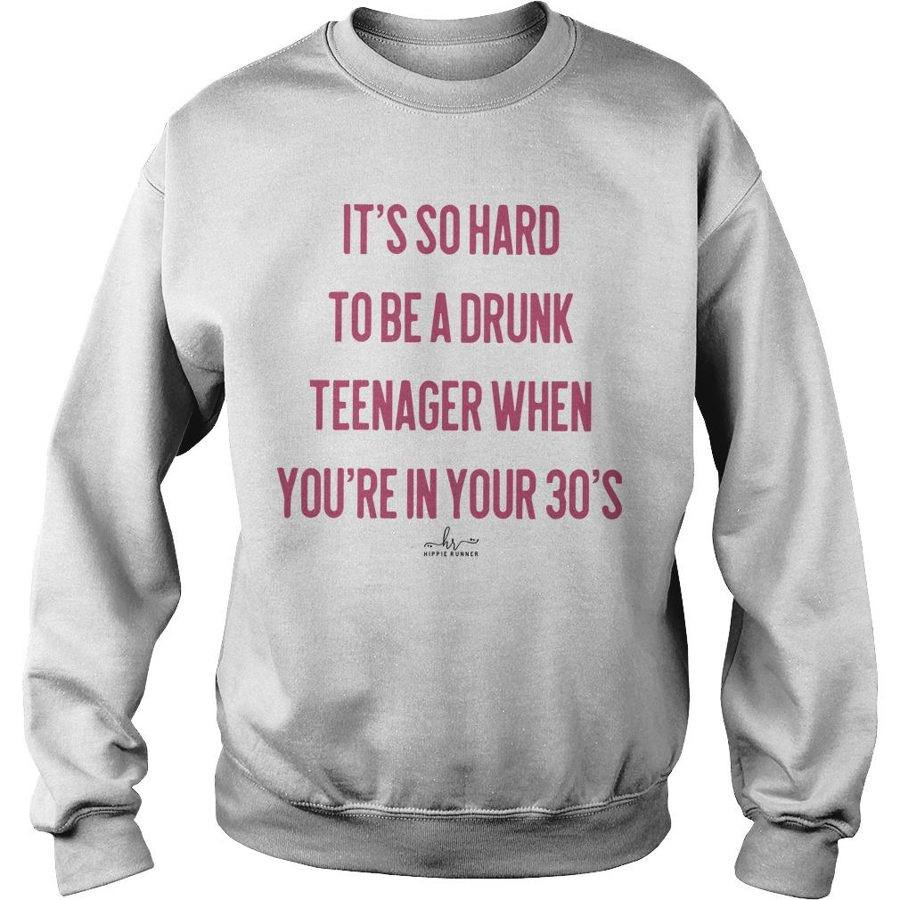It's So Hard To Be A Drunk Teenager When You're In Your 30's Sweater