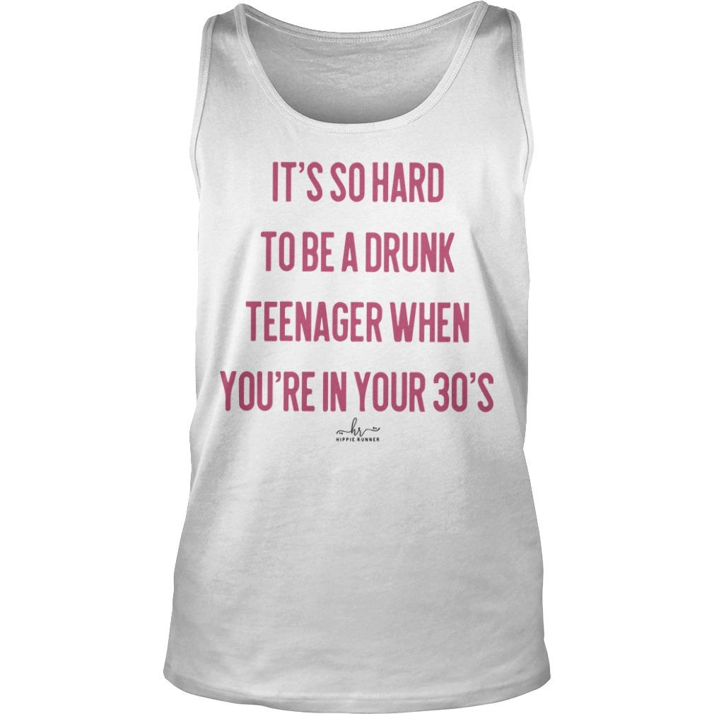 It's So Hard To Be A Drunk Teenager When You're In Your 30's Tank Top