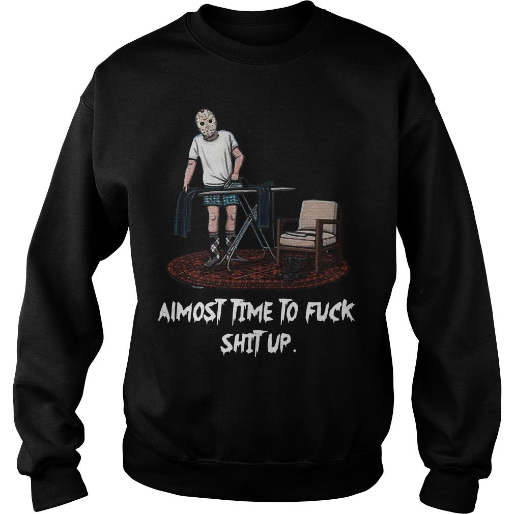 Jason Voorhees Almost Time To Fuck Shit Up Sweater