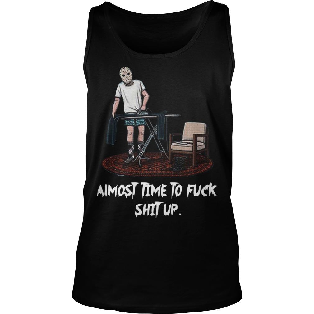 Jason Voorhees Almost Time To Fuck Shit Up Tank Top