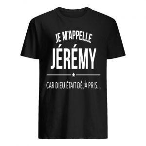 Je M'appelle Jérémy Car Dieu Était Déjà Pris Shirt
