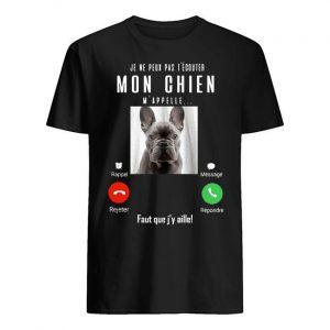 Je Ne Peux Pas T'écouter Mon Chien M'appelle Faut Que J'y Aille Shirt
