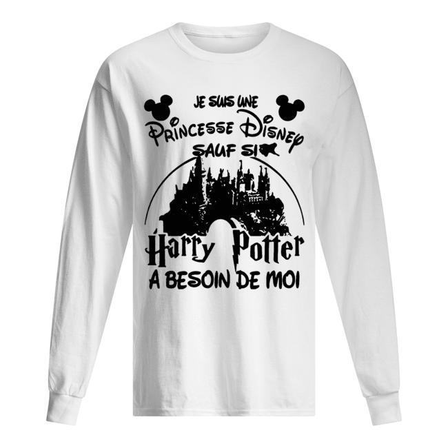 Je Suis Une Princesse Disney Sauf Si Harry Potter A Besoin De Moi Longsleeve
