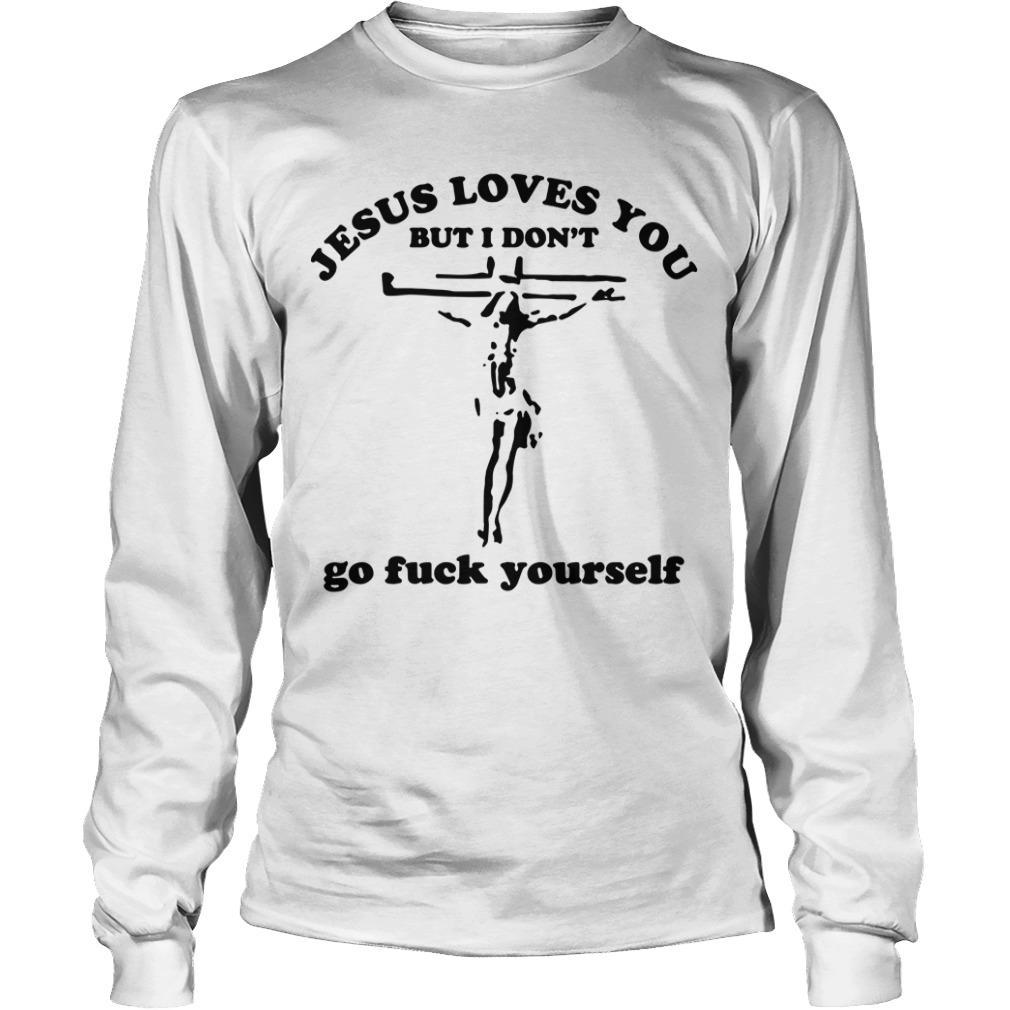 Jesus Loves You But I Don't Go Fuck Yourself Longsleeve