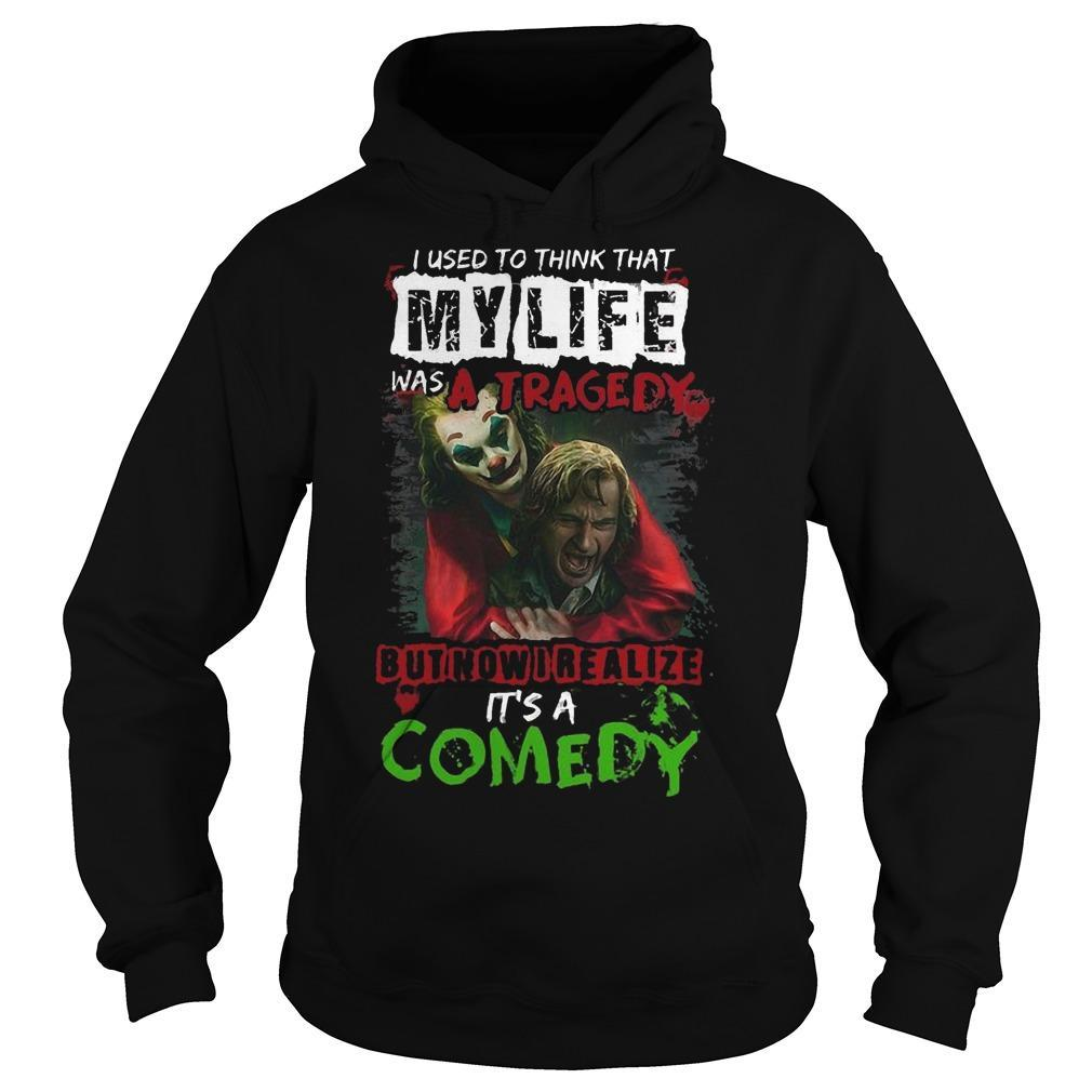 Joker I Used To Think That My Life Was A Tragedy But Now I Realize It's A Comedy Hoodie