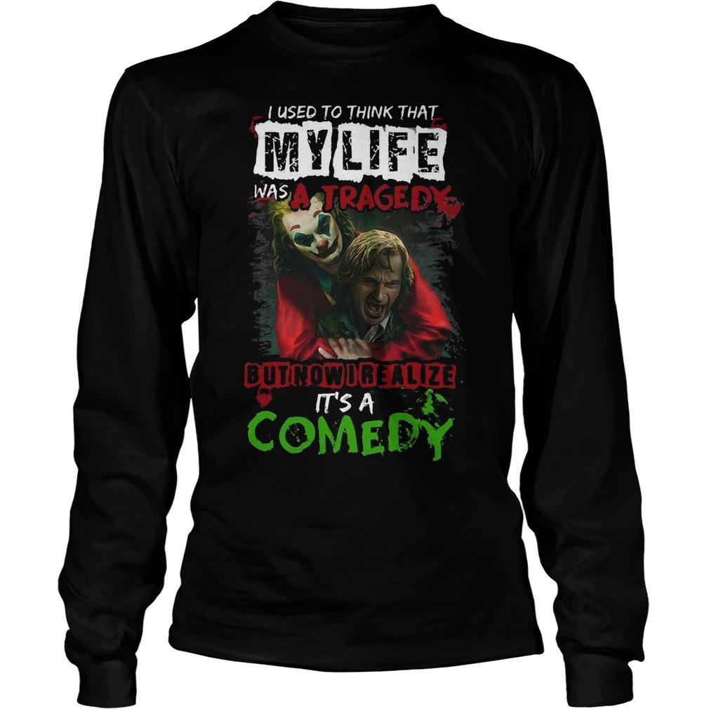 Joker I Used To Think That My Life Was A Tragedy But Now I Realize It's A Comedy Longsleeve