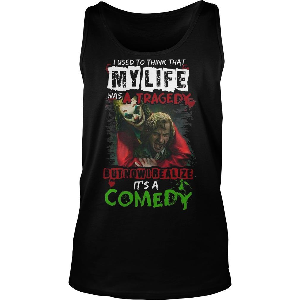 Joker I Used To Think That My Life Was A Tragedy But Now I Realize It's A Comedy Tank Top