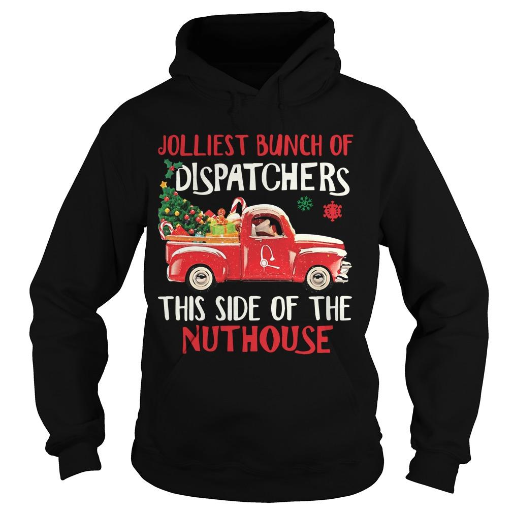 Jolliest Bunch Of Dispatchers This Side Of The Nuthouse Hoodie