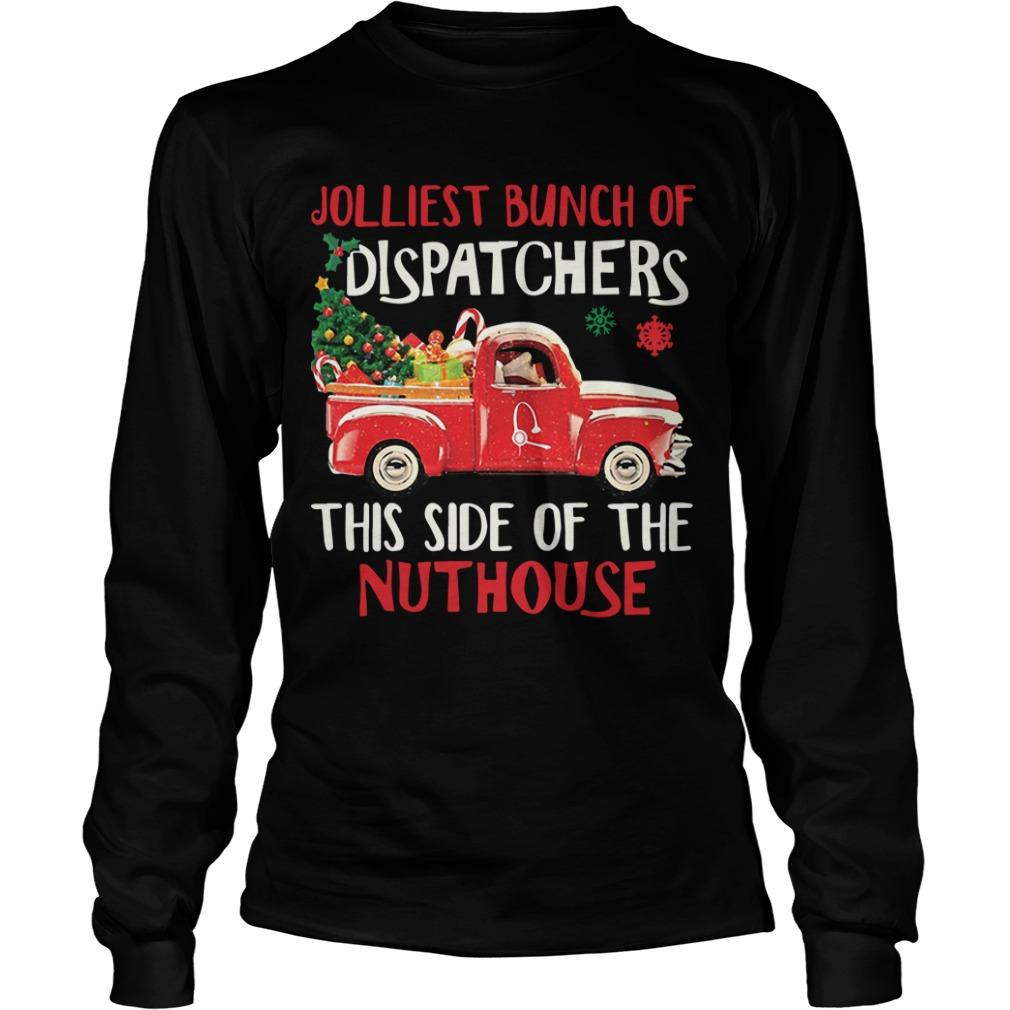 Jolliest Bunch Of Dispatchers This Side Of The Nuthouse Longsleeve