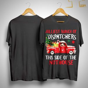Jolliest Bunch Of Dispatchers This Side Of The Nuthouse Shirt