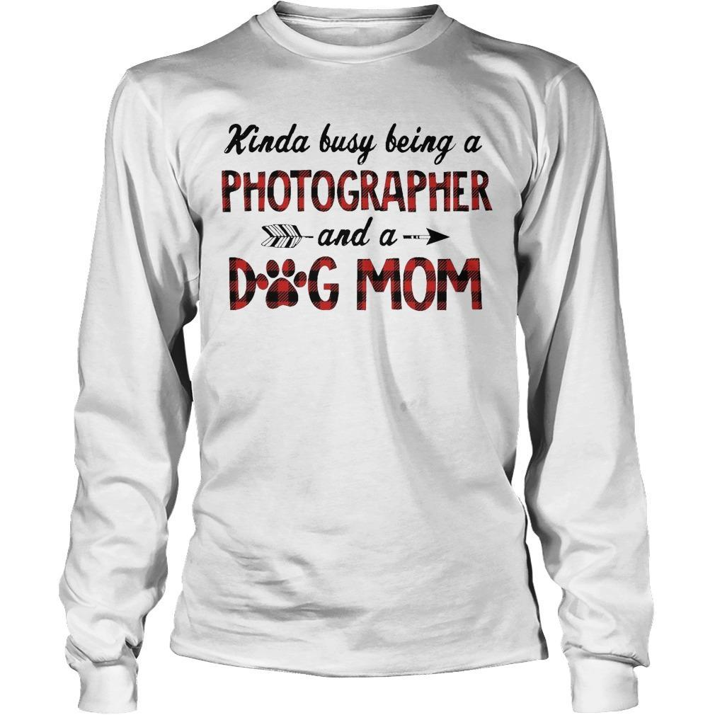 Kinda Busy Being A Photographer And A Dog Mom Longsleeve