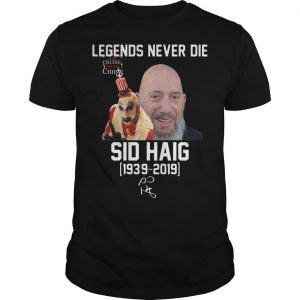 Legends Never Die Sid Haig 1939 2019 Captain Spaulding Shirt