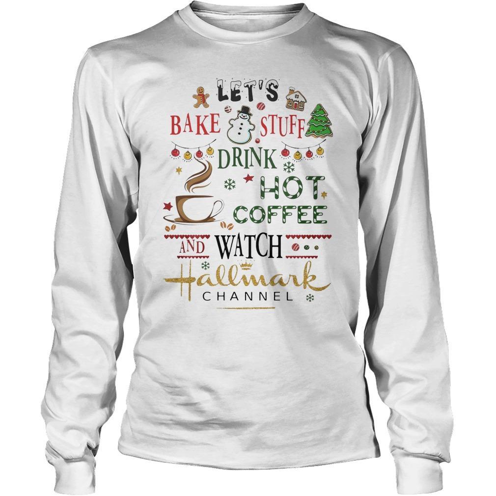 Let's Bake Stuff Drink Hot Coffee Watch Hallmark Channel Longsleeve
