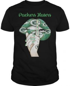 Lips Packers Haters Shut The Fuck Up Shirt
