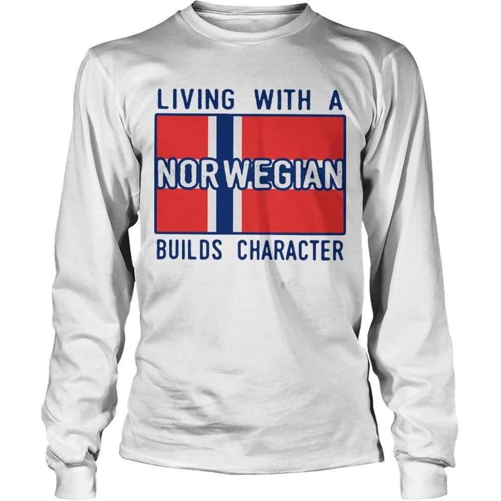 Living With A Norwegian Builds Character Longsleeve