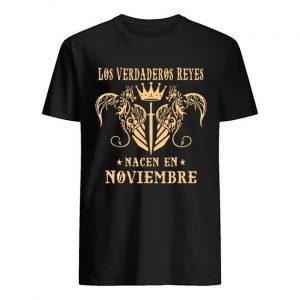 Los Verdaderos Reyes Nacen En Noviembre Shirt