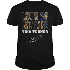 Love Of My Life Tina Turner Signature Shirt