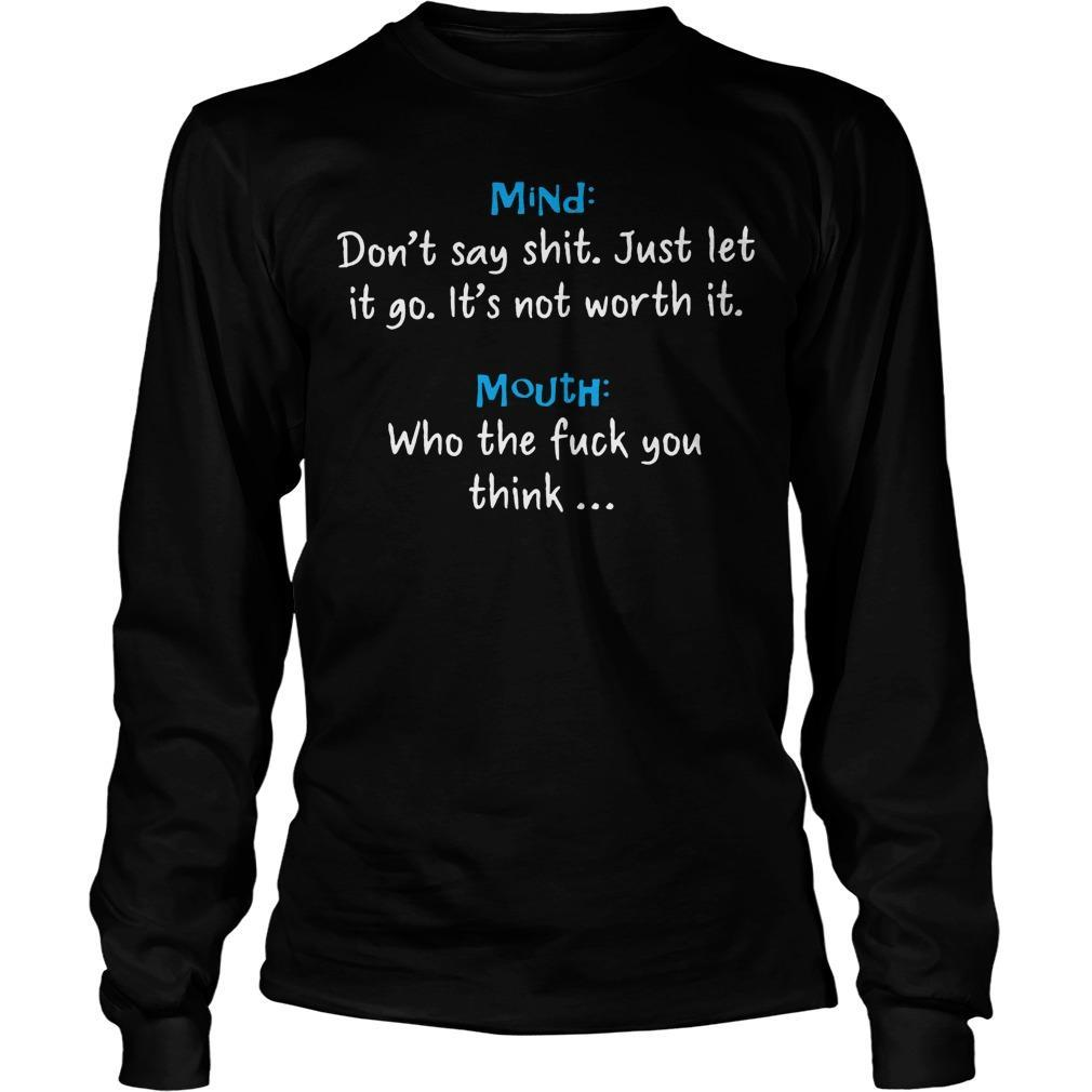 Mind Don't Say Shit Just Let It Go It's Not Worth It Mouth Who The Fuck You Think Longsleeve