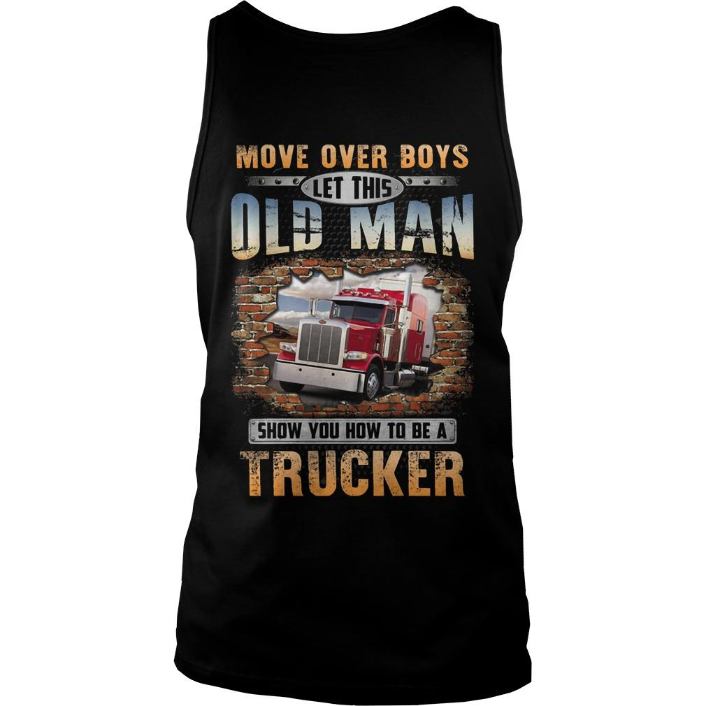 Move Over Boys Let This Old Man Show You How To Be A Trucker Tank Top