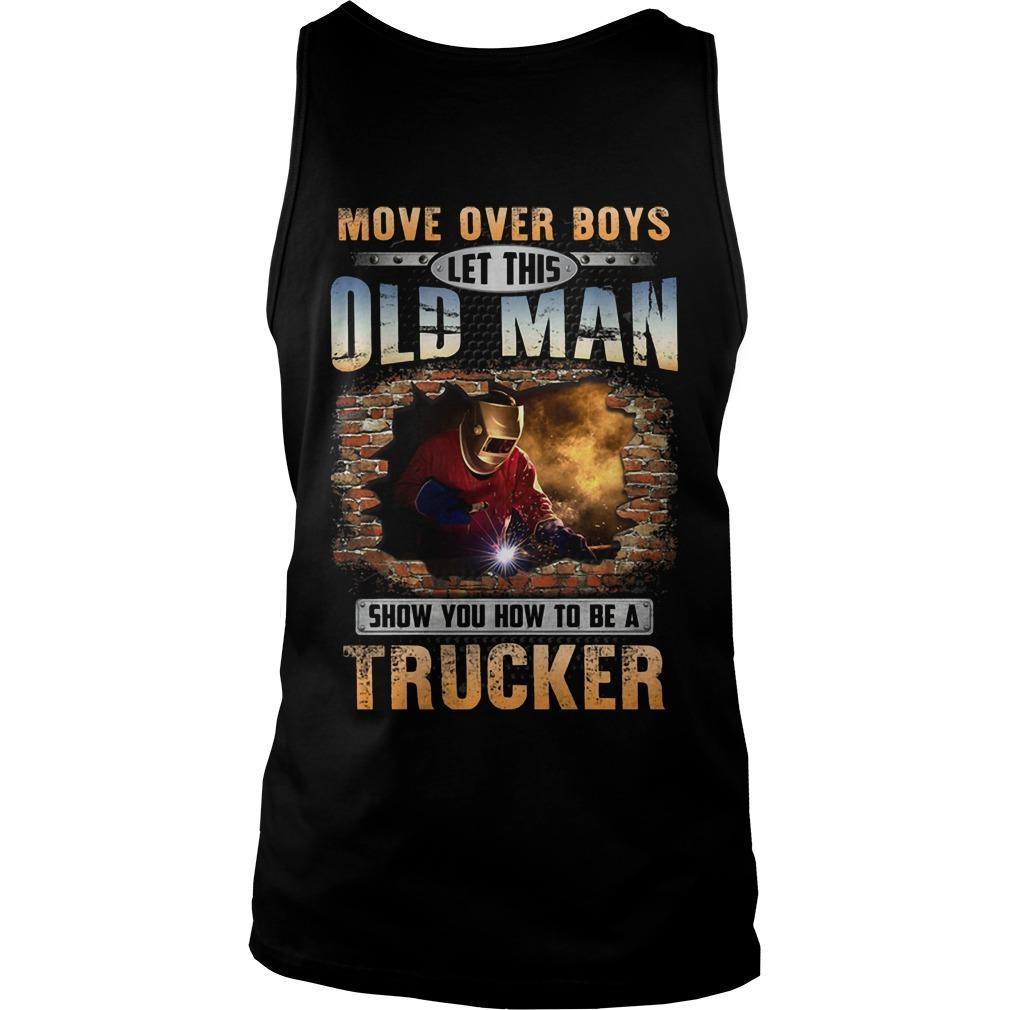 Move Over Boys Let This Old Man Show You How To Be A Welder Tank Top
