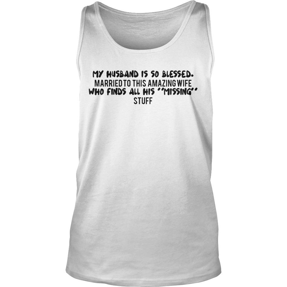 My Husband Is So Blessed Amazing Wife Finds All His Missing Stuff Tank Top