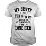 My Sister Is A Huge Pain In The Ass But She Is My Pain In The Ass Shirt