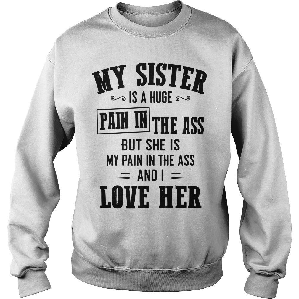 My Sister Is A Huge Pain In The Ass But She Is My Pain In The Ass Sweater
