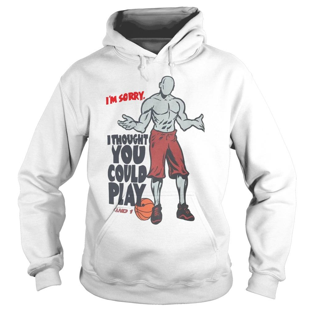 NBA I'm Sorry I Thought You Could Play Hoodie