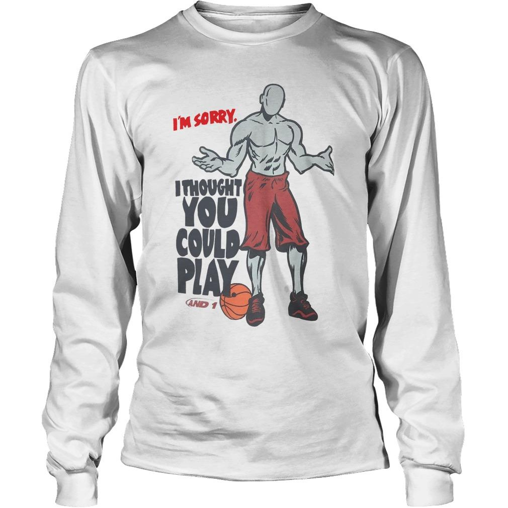 NBA I'm Sorry I Thought You Could Play Longsleeve