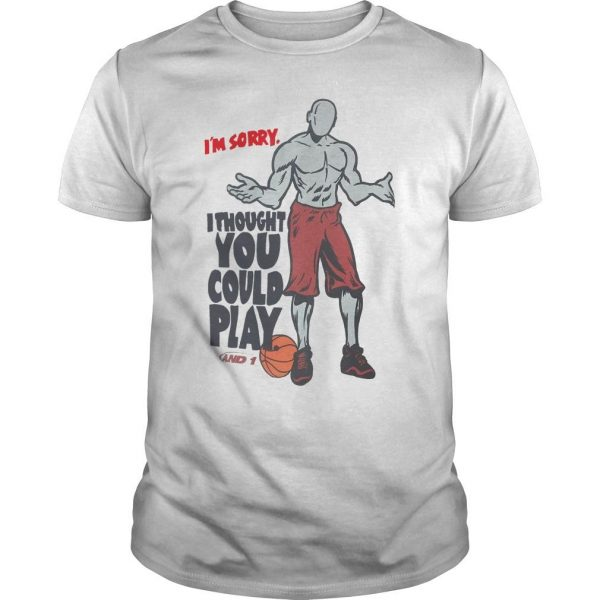 NBA I'm Sorry I Thought You Could Play Shirt