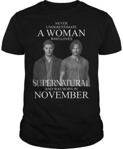 Never Underestimate A Woman Who Loves Supernatural And Was Born In November Shirt