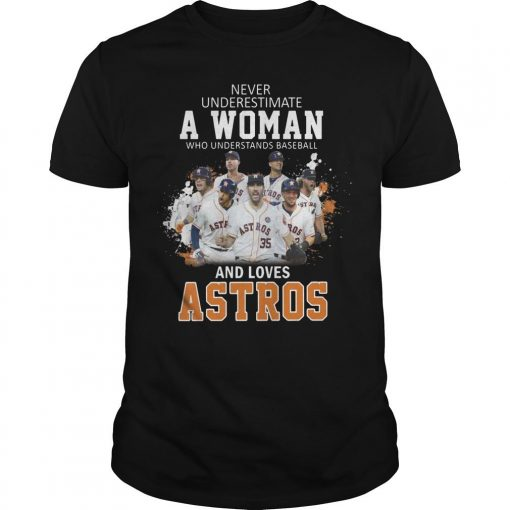Never Underestimate A Woman Who Understand Baseball And Loves Astros Shirt