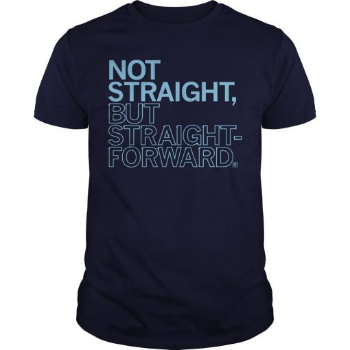 Not Straight But Straight Forward Shirt