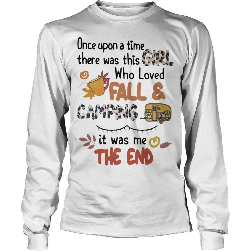 Once Upon A Time There Was This Girl Who Loves Fall And Camping Longsleeve