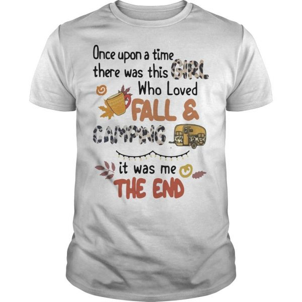 Once Upon A Time There Was This Girl Who Loves Fall And Camping Shirt