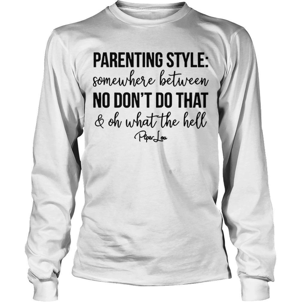 Parenting Style Between No Don't Do That And What The Hell Longsleeve