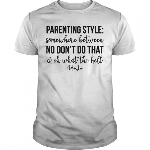 Parenting Style Between No Don't Do That And What The Hell Shirt