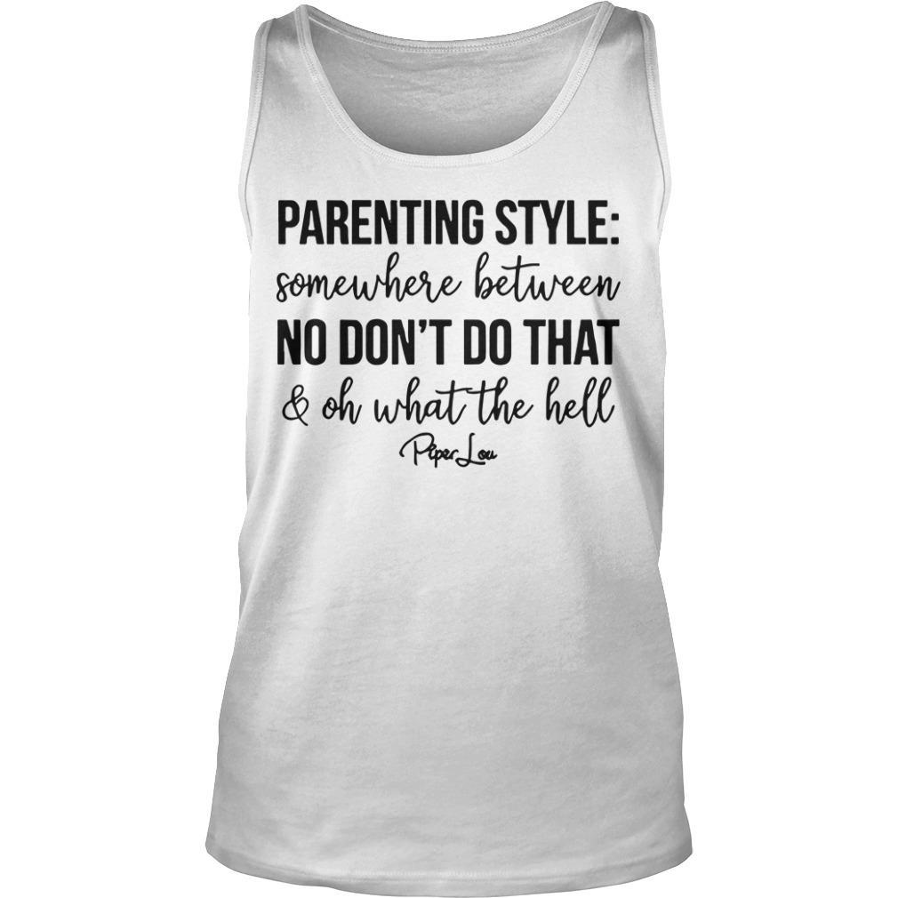 Parenting Style Between No Don't Do That And What The Hell Tank Top