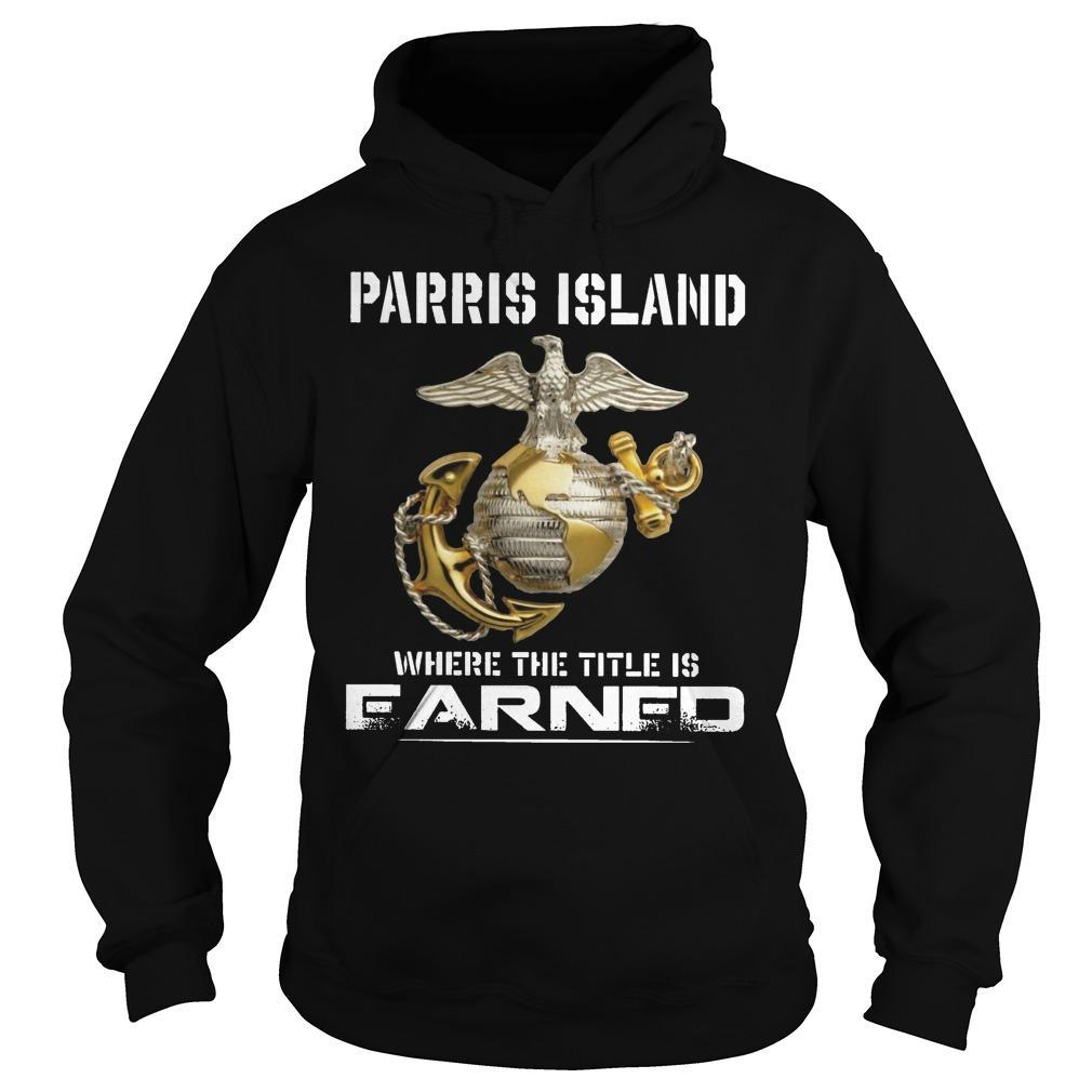 Parris Island Where The Title Is Earned Hoodie