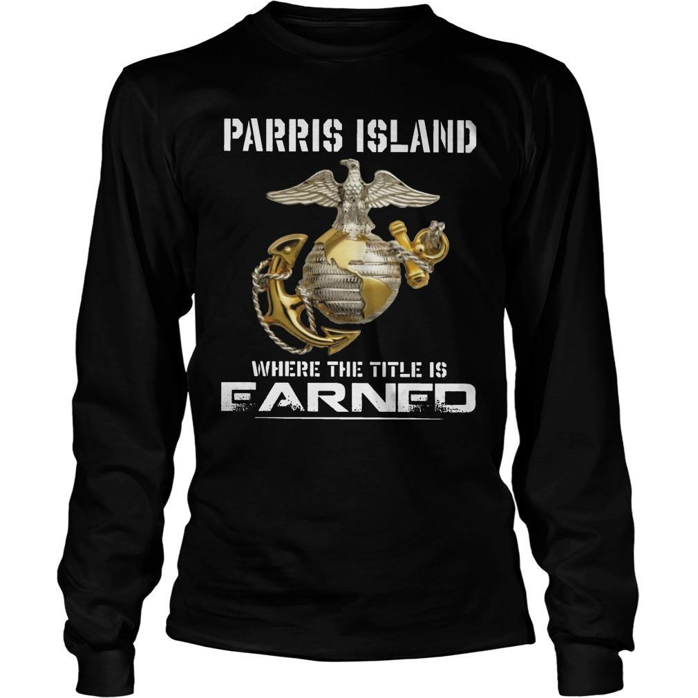 Parris Island Where The Title Is Earned Longsleeve
