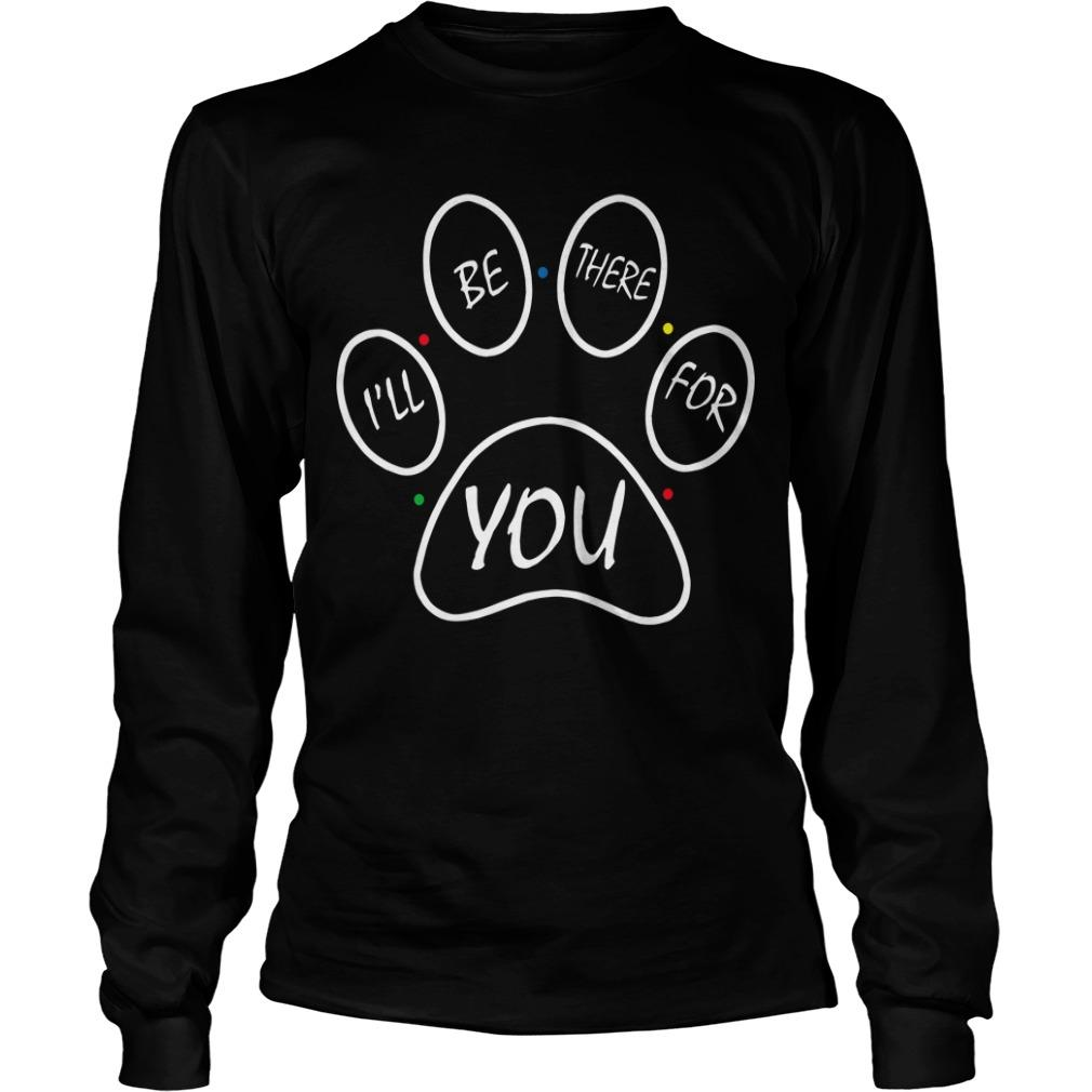 Paw Dog I'll Be There For You Longsleeve