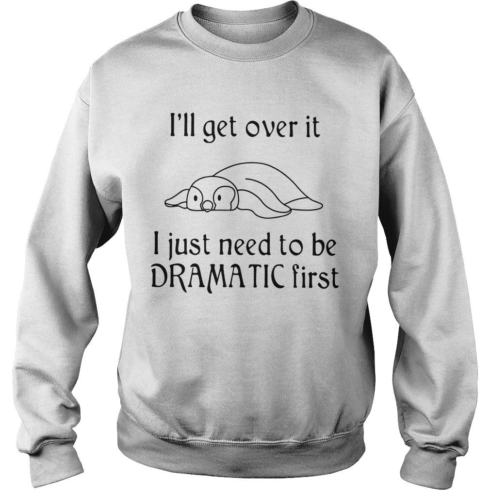 Penguin I'll Get Over It I Just Need To Be Dramatic First Sweater